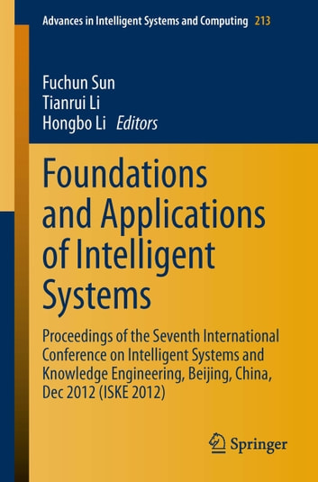 Foundations and Applications of Intelligent Systems - Proceedings of the Seventh International Conference on Intelligent Systems and Knowledge Engineering, Beijing, China, Dec 2012 (ISKE 2012) ebook by