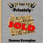 Sell Your Home Privately audiobook by Shannon Kernaghan, Shannon Kernaghan