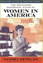 The Routledge Historical Atlas of Women in America ebook by Sandra Opdycke