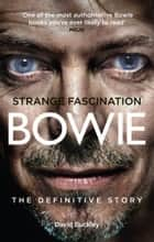 Strange Fascination - David Bowie: The Definitive Story eBook par David Buckley
