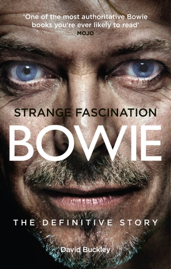 Strange Fascination - David Bowie: The Definitive Story ebook by David Buckley