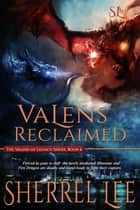 Valens Reclaimed, Urban Fantasy, Book 6 ebook by Sherrel Lee