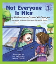 Not Everyone Is Nice - Helping Children Learn Caution with Strangers ebook by Frederick Alimonti,Erik DePrince,Jessica Volinski,Ann Tedesco, Ph.D.