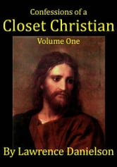 Confessions of a Closet Christian: Volume One ebook by Lawrence Danielson
