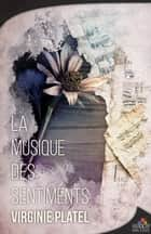 La musique des sentiments ebook by Virginie Platel