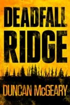Deadfall Ridge ebook by Duncan McGeary