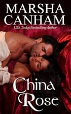 China Rose ebook by Marsha Canham