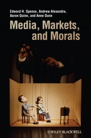 Media, Markets, and Morals ebook by Edward H. Spence,Andrew Alexandra,Aaron Quinn,Anne Dunn
