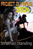 Project Olympus: Orion ebook by Jonathan Standing
