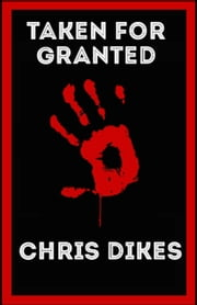 Taken For Granted ebook by Chris Dikes
