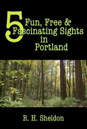 5 Fun, Free & Fascinating Sights in Portland ebook by R. H. Sheldon