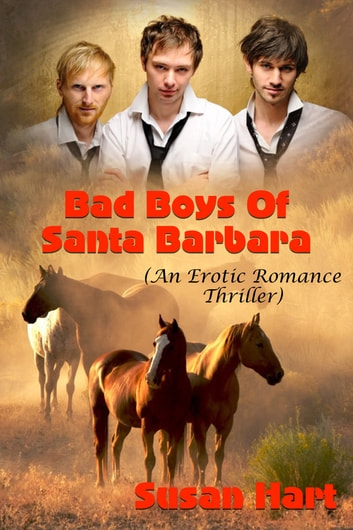 Bad Boys Of Santa Barbara (An Erotic Romance Thriller) ebook by Susan Hart