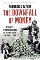 The Downfall of Money ebook by Frederick Taylor