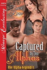 Captured by Two Alphas ebook by Tara Rose