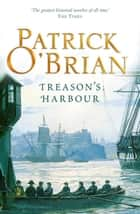 Treason's Harbour (Aubrey/Maturin Series, Book 9) ebook by Patrick O'Brian