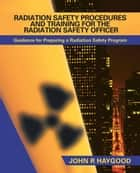 RADIATION SAFETY PROCEDURES AND TRAINING FOR THE RADIATION SAFETY OFFICER ebook by John R Haygood