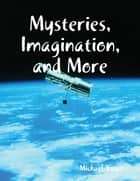 Mysteries, Imagination, and More ebook by Michael Yager