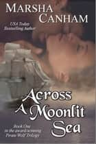 Across A Moonlit Sea ebook by Marsha Canham