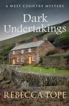 Dark Undertakings - The riveting countryside mystery ebook by Rebecca Tope