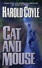 Cat and Mouse - A Novel ebook by Harold Coyle