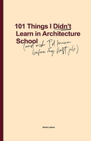 101 Things I Didn't Learn In Architecture School - And wish I had known before my first job ebook by Sarah Lebner