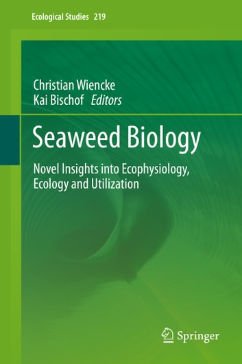 Seaweed Biology - Novel Insights into Ecophysiology, Ecology and Utilization ebook by