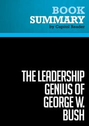 Summary of The Leadership Genius of George W. Bush: 10 Commonsense Lessons from the Commander in Chief - Carolyn B. Thompson & James W. Ware ebook by Capitol Reader