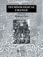 Technological Change - Methods and Themes in the History of Technology ebook by Robert Fox
