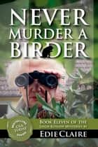 Never Murder a Birder ebook by Edie Claire
