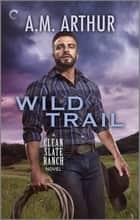 Wild Trail - A Gay Cowboy Romance ebook by A.M. Arthur