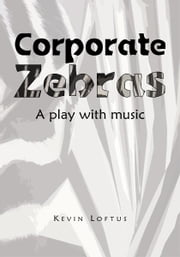 Corporate Zebras - A play with music ebook by Kevin Loftus