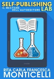 Self-publishing lab. Il mestiere dell'autoeditore eBook by Rita Carla Francesca Monticelli