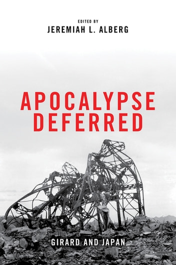 Apocalypse Deferred - Girard and Japan ebook by Jeremiah L. Alberg
