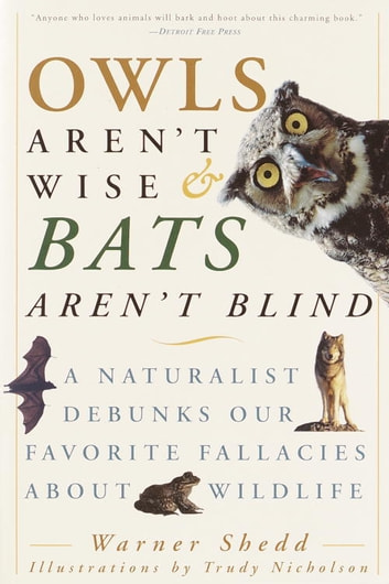 Owls Aren't Wise & Bats Aren't Blind - A Naturalist Debunks Our Favorite Fallacies About Wildlife eBook by Warner Shedd
