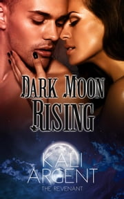 Dark Moon Rising - The Revenant, #2 ebook by Kali Argent