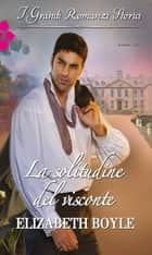 La solitudine del visconte ebook by Elizabeth Boyle
