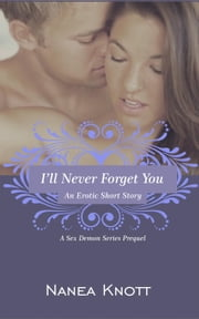 I'll Never Forget You - Sex Demon Series ebook by Nanea Knott