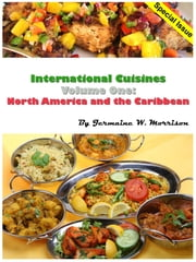 International Cuisines Volume One: North America and the Caribbean ebook by Jermaine Morrison
