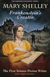 Mary Shelly: Frankenstein's Creator ebook by Joan Kane Nichols