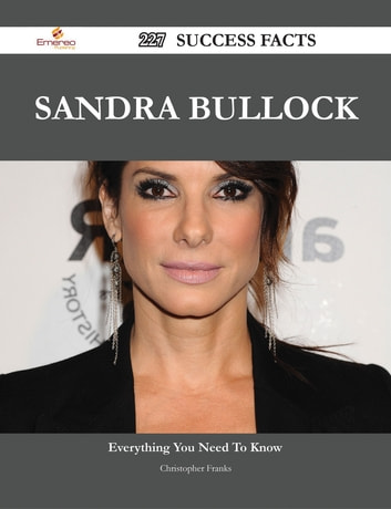 Sandra Bullock 227 Success Facts - Everything you need to know about Sandra Bullock ebook by Christopher Franks