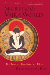 Secret of the Vajra World - The Tantric Buddhism of Tibet ebook by Reginald A. Ray