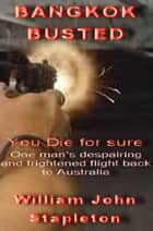 Bangkok Busted: You Die for Sure ebook by William John Stapleton