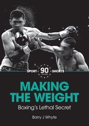 Making the Weight - Boxing's Lethal Secret ebook by Barry J Whyte