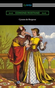 Cyrano de Bergerac (Translated by Gladys Thomas and Mary F. Guillemard with an Introduction by W. P. Trent) ebook by Edmond Rostand