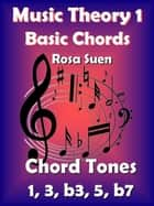Music Theory - Basic Chords - Chord Tones 1, 3, b3, 5, b7 ebook by Rosa Suen