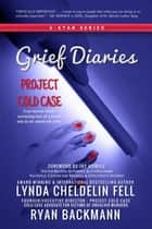 Grief Diaries - Project Cold Case ebook by Lynda Cheldelin Fell, Ryan Backmann