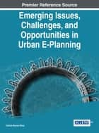Emerging Issues, Challenges, and Opportunities in Urban E-Planning eBook by Carlos Nunes Silva