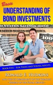 Basic Understanding of Bond Investments: Book 5 for Teens and Young Adults ebook by Ronald E. Hudkins