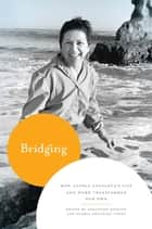 Bridging - How Gloria Anzaldúa's Life and Work Transformed Our Own ebook by AnaLouise Keating, Gloria González-López