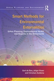 Smart Methods for Environmental Externalities - Urban Planning, Environmental Health and Hygiene in the Netherlands ebook by Gert de Roo,Jelger Visser